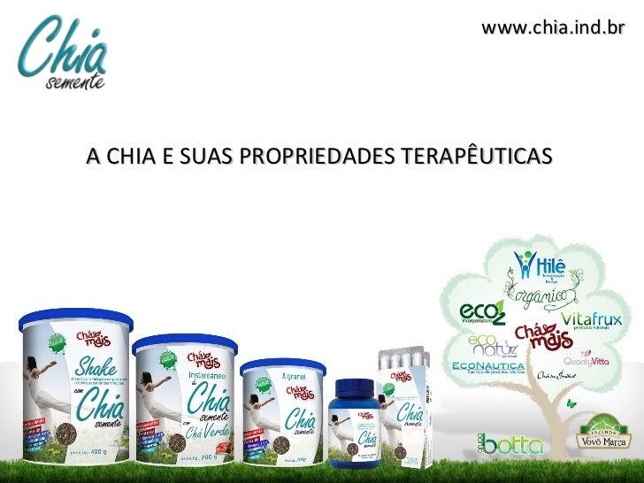 www.chia.ind.brA CHIA E SUAS PROPRIEDADES TERAPÊUTICAS