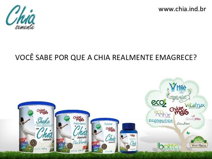 www.chia.ind.brVOCÊ SABE POR QUE A CHIA REALMENTE EMAGRECE?