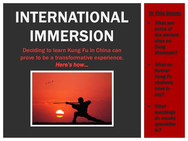 INTERNATIONAL IMMERSION Deciding to learn Kung Fu in China can prove to be a transformative experience. Here's how…  What...