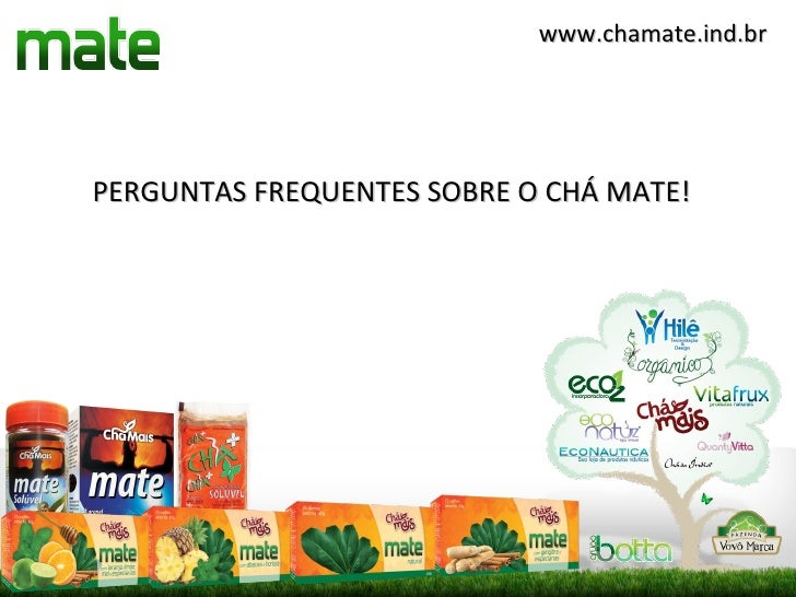 www.chamate.ind.brPERGUNTAS FREQUENTES SOBRE O CHÁ MATE!
