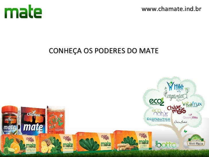 www.chamate.ind.brCONHEÇA OS PODERES DO MATE