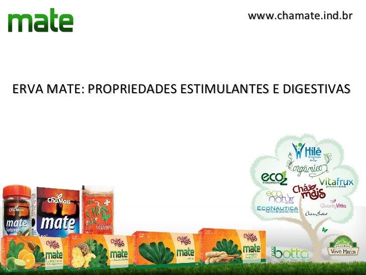 www.chamate.ind.brERVA MATE: PROPRIEDADES ESTIMULANTES E DIGESTIVAS