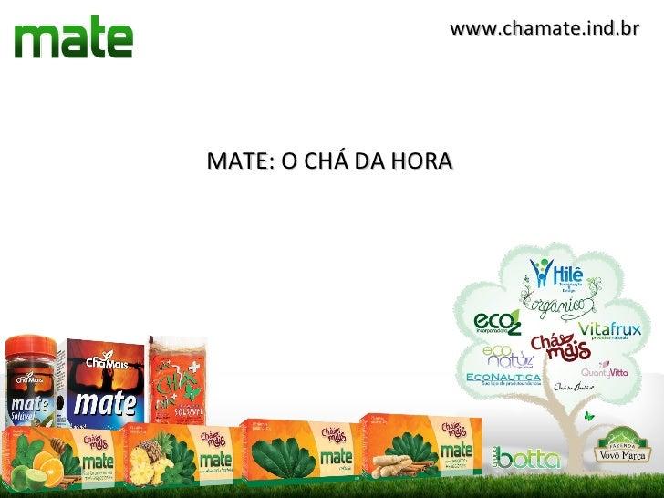 www.chamate.ind.brMATE: O CHÁ DA HORA