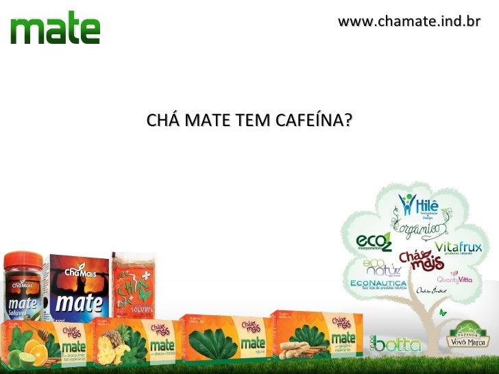 www.chamate.ind.brCHÁ MATE TEM CAFEÍNA?