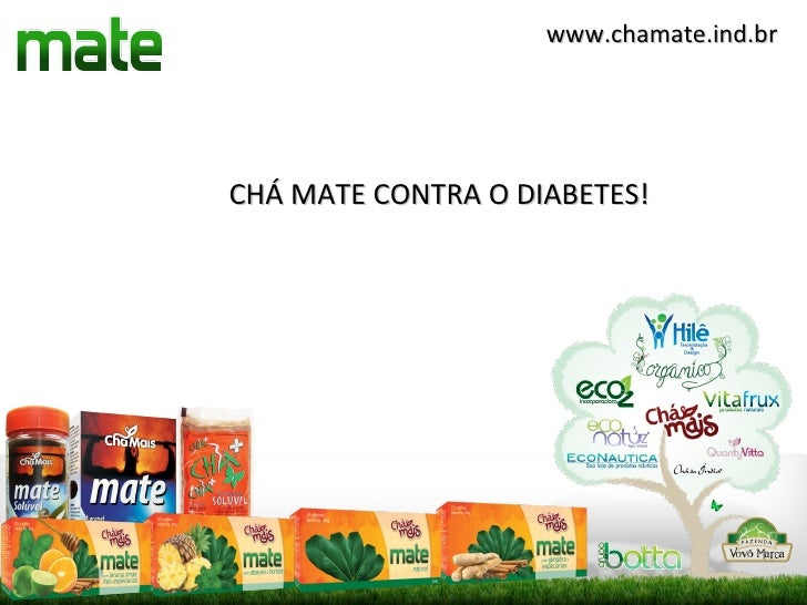www.chamate.ind.brCHÁ MATE CONTRA O DIABETES!