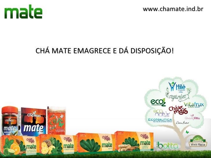www.chamate.ind.brCHÁ MATE EMAGRECE E DÁ DISPOSIÇÃO!