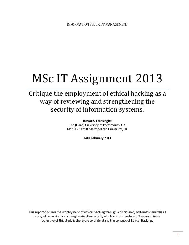 INFORMATION SECURITY MANAGEMENT  MSc IT Assignment 2013 Critique the employment of ethical hacking as a way of reviewing a...