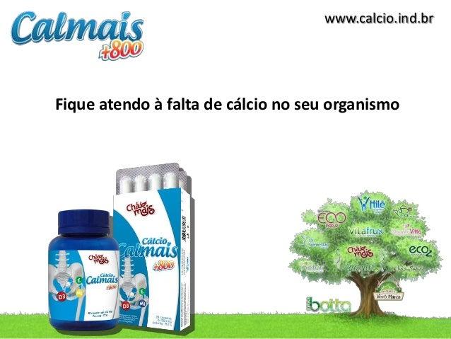 www.calcio.ind.brFique atendo à falta de cálcio no seu organismo