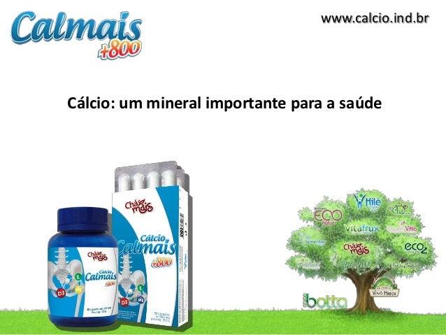 www.calcio.ind.brCálcio: um mineral importante para a saúde
