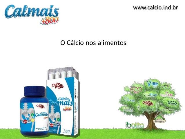 www.calcio.ind.brO Cálcio nos alimentos