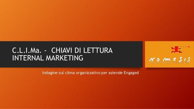 C.L.I.Ma. - CHIAVI DI LETTURA INTERNAL MARKETING Indagine sul clima organizzativo per aziende Engaged