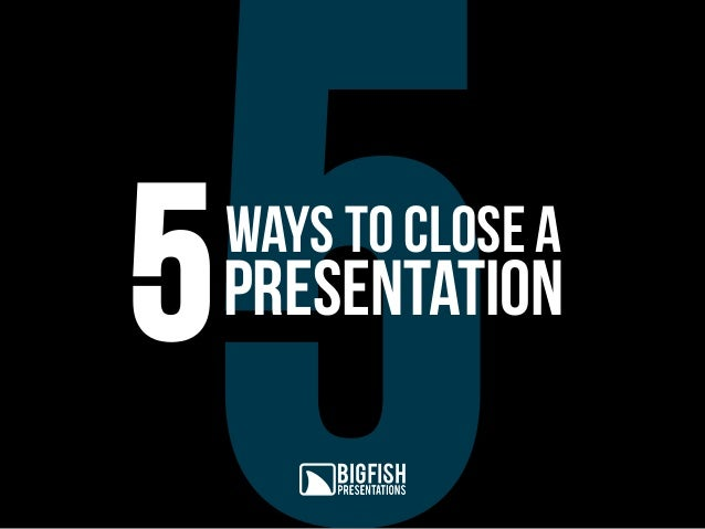 ways to close A presentation