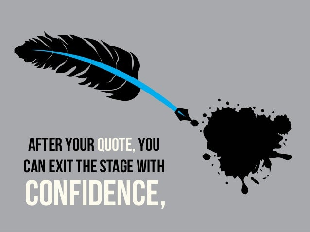 After your quote, you can exit the stage with confidence,