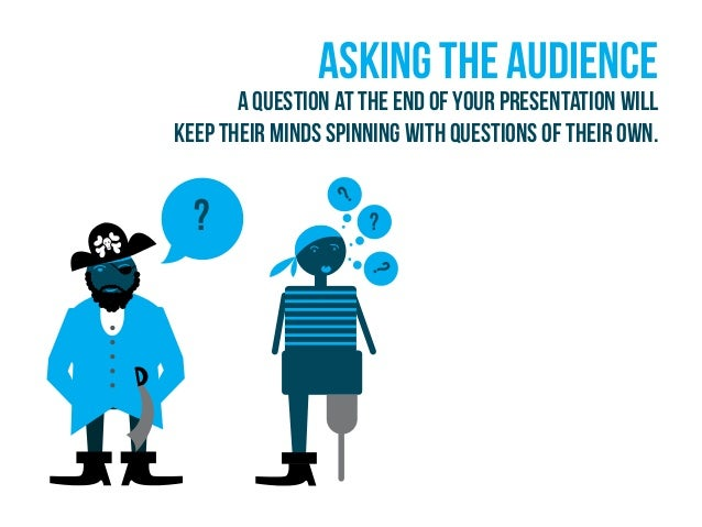 ? ? ? ? Asking the audience A question at the end of your presentation will keep their minds spinning with questions of th...