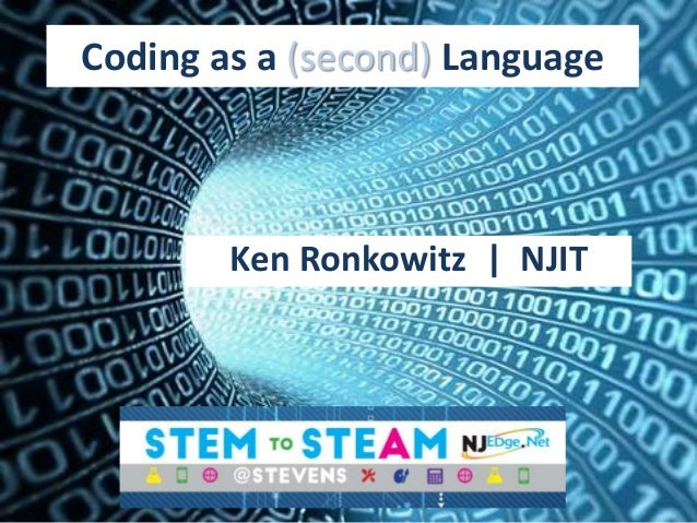 Coding as a (second) Language Ken Ronkowitz | NJIT