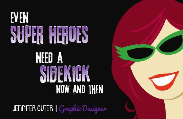 JENNIFER GUTER | Graphic Designer super heroes Even need a now and then sidekick