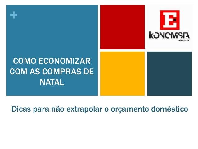 + COMO ECONOMIZAR COM AS COMPRAS DE NATAL Dicas para não extrapolar o orçamento doméstico
