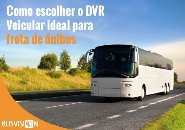 Como escolher o DVR Veicular ideal para frota de ônibus