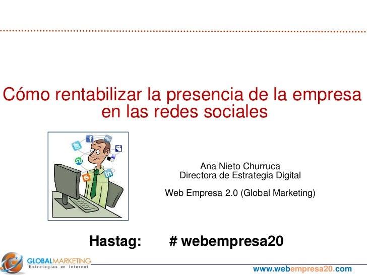 Cómo rentabilizar la presencia de la empresa           en las redes sociales                            Ana Nieto Churruca...