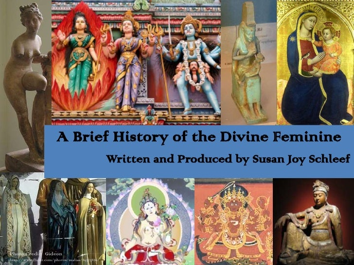 A Brief History of the Divine Feminine                                                 Written and Produced by Susan Joy S...