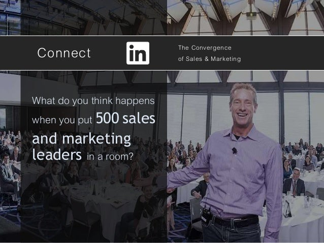 Connect The Convergence of Sales & Marketing What do you think happens when you put 500 sales and marketing leaders in a r...