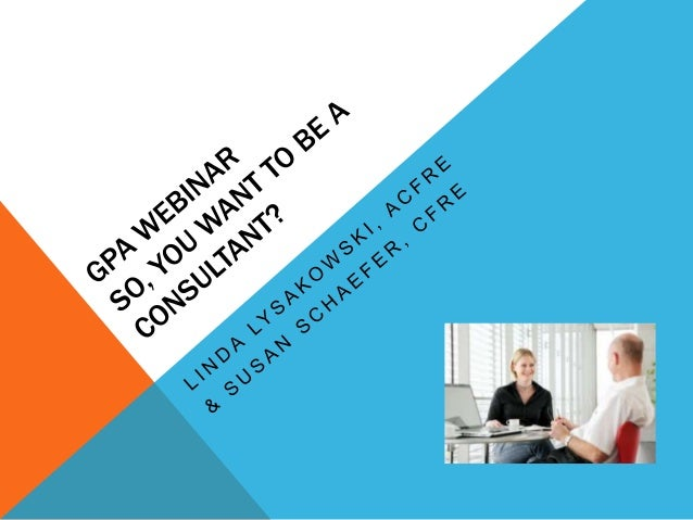 WHY CONSULTING? Better hours? More pay? Freedom to set your own schedule? Ability to work at home? Variety of work?