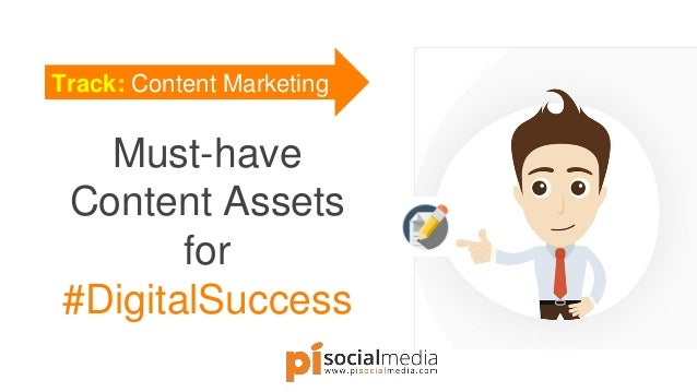 Track: Content Marketing Must-have Content Assets for #DigitalSuccess