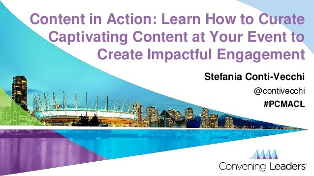 Content in Action: Learn How to Curate Captivating Content at Your Event to Create Impactful Engagement Stefania Conti-Vec...