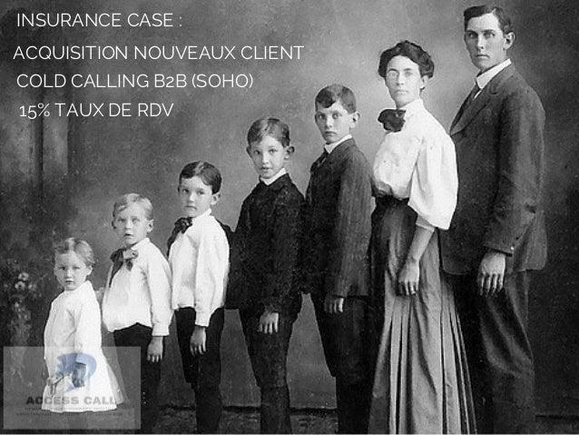 INSURANCE CASE :  ACQUISITION NOUVEAUX CLIENT  COLD CALLING B2B (SOHO)  15% TAUX DE RDV