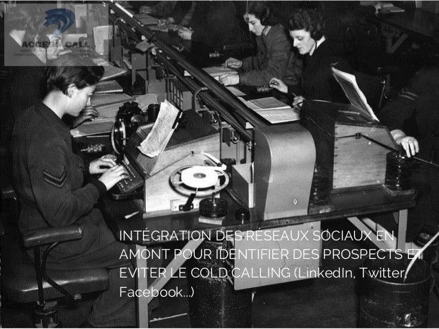 INTÉGRATION DES RÉSEAUX SOCIAUX EN  AMONT POUR IDENTIFIER DES PROSPECTS ET  EVITER LE COLD CALLING (LinkedIn, Twitter,  Fa...