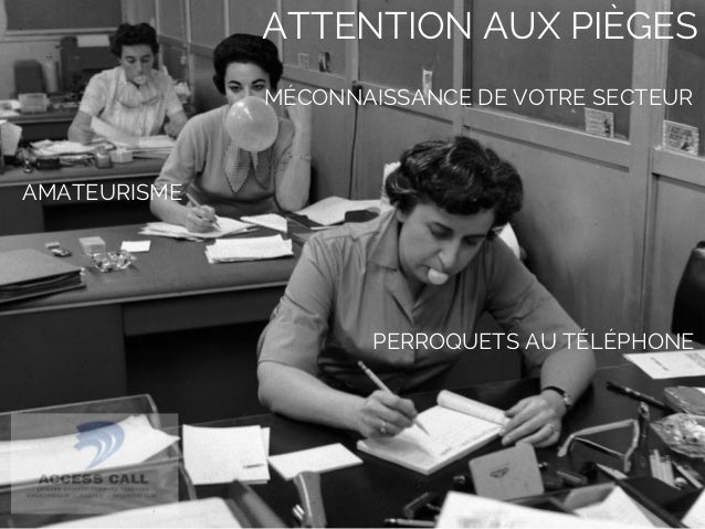 ATTENTION AUX PIÈGES  AMATEURISME  MÉCONNAISSANCE DE VOTRE SECTEUR  PERROQUETS AU TÉLÉPHONE