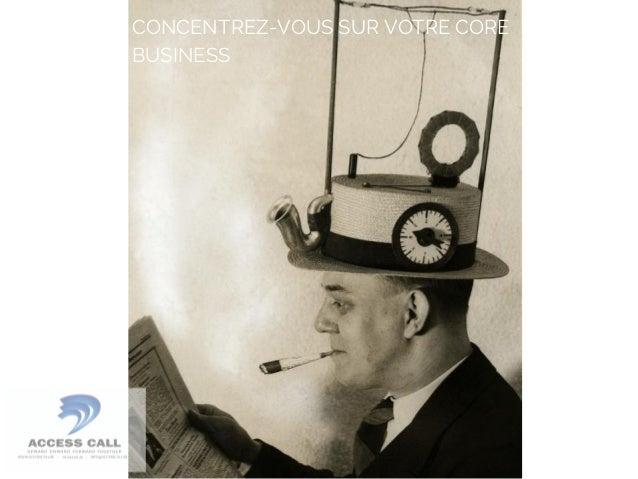 CONCENTREZ-VOUS SUR VOTRE CORE  BUSINESS