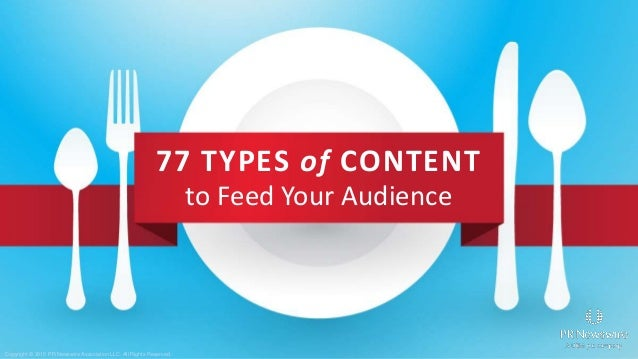 77 TYPES of CONTENT to Feed Your Audience Copyright © 2015 PR Newswire Association LLC. All Rights Reserved.