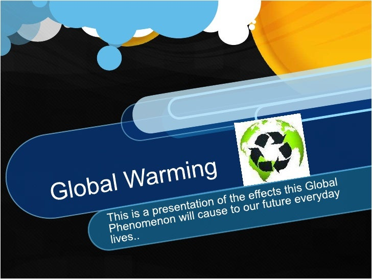 What is Global Warming?   Global Warming is the increase in the average  temperature of the Earth's near-surface air and  ...