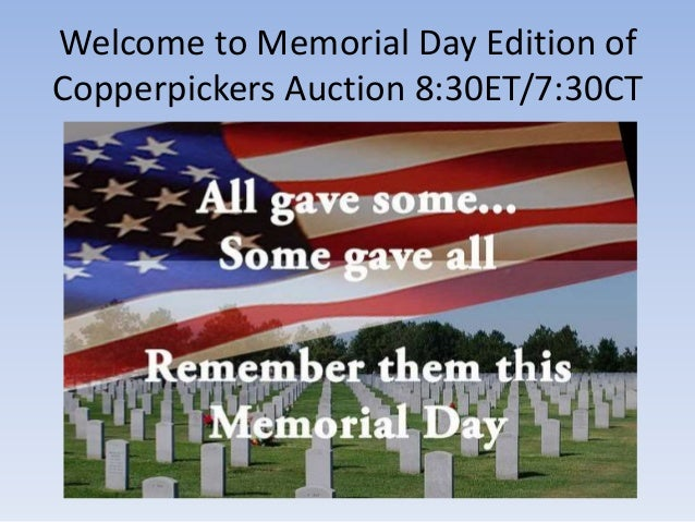 Welcome to Memorial Day Edition of Copperpickers Auction 8:30ET/7:30CT