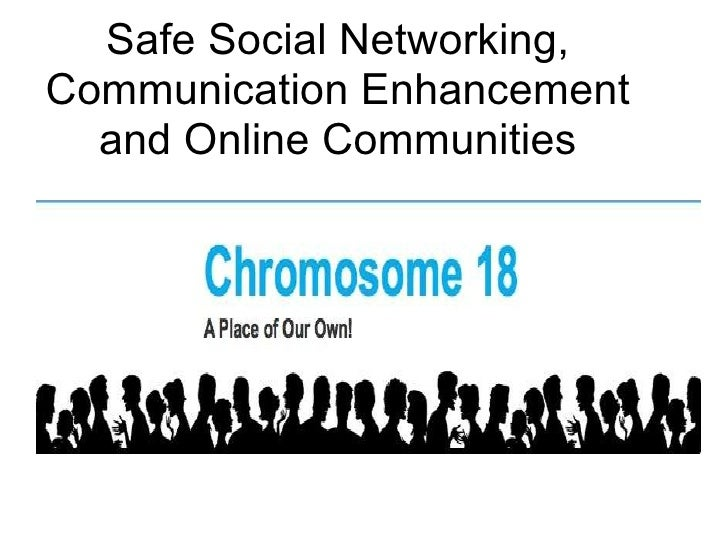 Safe Social Networking, Communication Enhancement and Online Communities