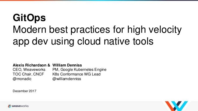 GitOps Modern best practices for high velocity app dev using cloud native tools Alexis Richardson & William Denniss CEO, W...