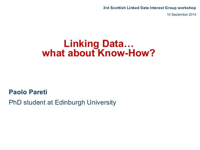3rd Scottish Linked Data Interest Group workshop  Linking Data…  what about Know-How?  Paolo Pareti  PhD student at Edinbu...