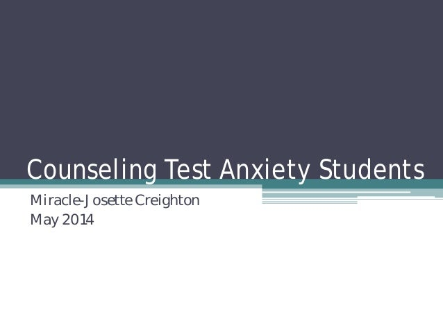 Counseling Test Anxiety Students Miracle-Josette Creighton May 2014