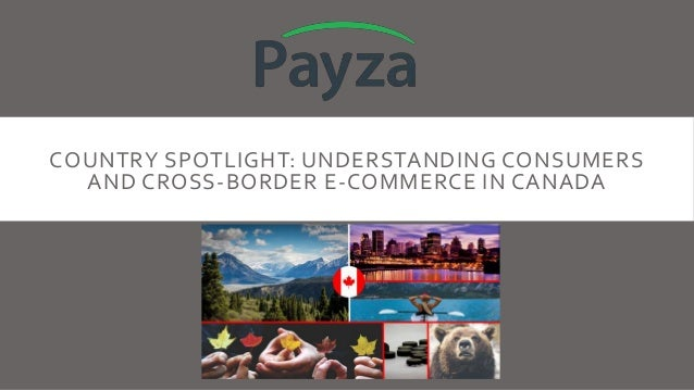 COUNTRY SPOTLIGHT: UNDERSTANDING CONSUMERS AND CROSS-BORDER E-COMMERCE IN CANADA