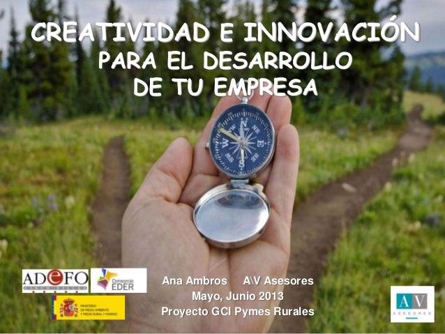 II JORNADAS EMPRENDEDORESSierra de Albarracín15 de marzo de 2011CREATIVIDAD E INNOVACIÓNPARA EL DESARROLLODE TU EMPRESAAna...