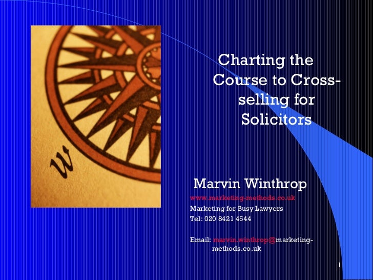Charting the Course to Cross-selling for Solicitors Marvin Winthrop www.marketing-methods.co.uk Marketing for Busy Lawyers...