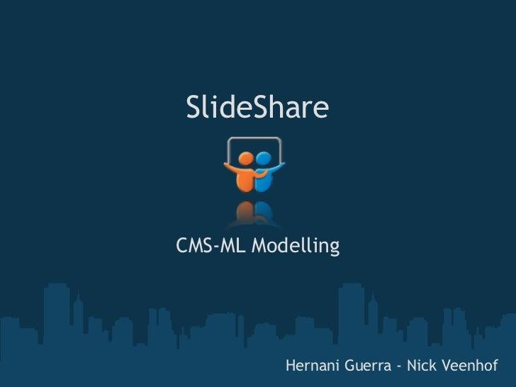SlideShareCMSML Modelling          Hernani Guerra - Nick Veenhof