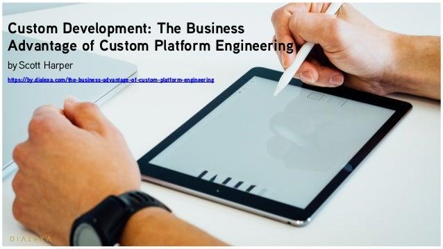Custom Development: The Business Advantage of Custom Platform Engineering byScott Harper https://by.dialexa.com/the-busin...
