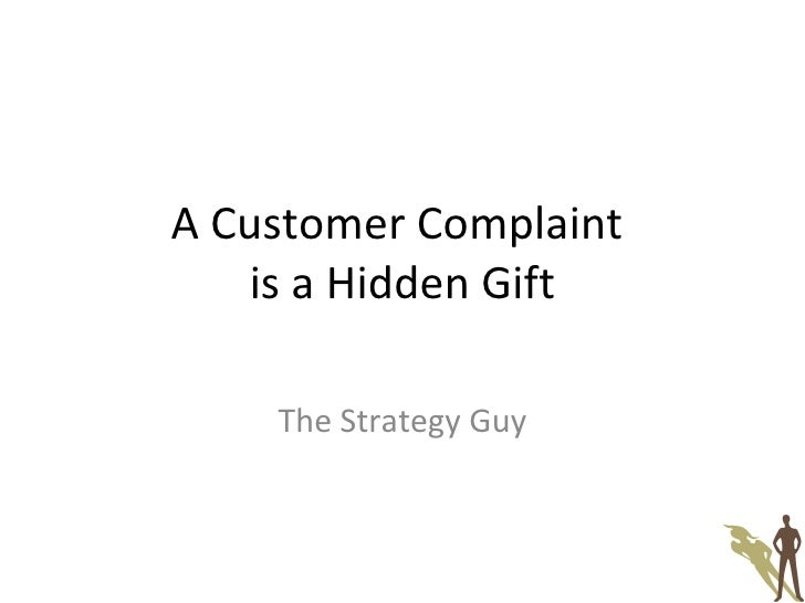 A Customer Complaint  is a Hidden Gift The Strategy Guy
