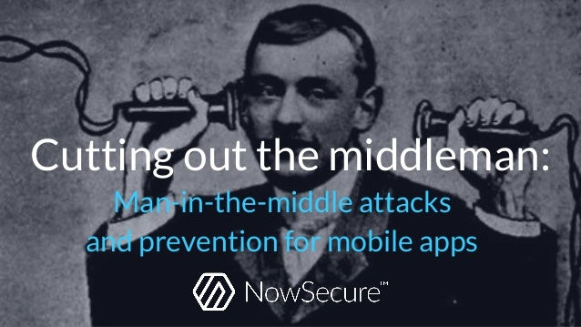 Cutting out the middleman: Man-in-the-middle attacks and prevention for mobile apps