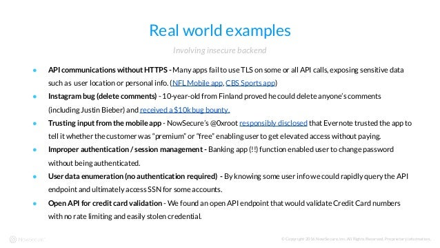 © Copyright 2016 NowSecure, Inc. All Rights Reserved. Proprietary information.. Real world examples ● API communications w...