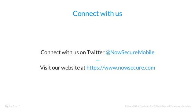 © Copyright 2016 NowSecure, Inc. All Rights Reserved. Proprietary information. Connect with us Connect with us on Twitter ...