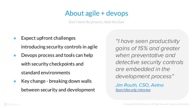 © Copyright 2016 NowSecure, Inc. All Rights Reserved. Proprietary information.. About agile + devops ● Expect upfront chal...