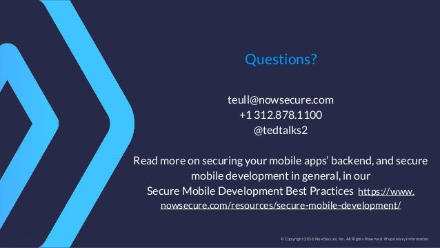 © Copyright 2016 NowSecure, Inc. All Rights Reserved. Proprietary information.. Questions? teull@nowsecure.com +1 312.878....